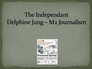 The  Independant Delphine Jung – M2  Journalism