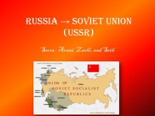 Russia ? Soviet Union (USSR)
