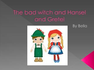 The bad witch and Hansel and Gretel