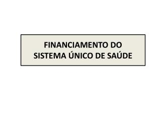 FINANCIAMENTO DO SISTEMA �NICO DE SA�DE