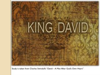 "Study is taken  from  Charles  Swindoll's ""David – A Man After God's Own Heart"""