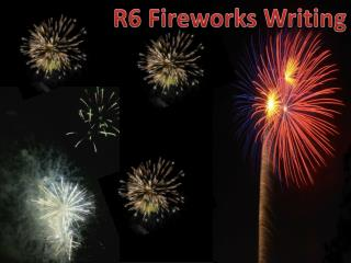 R6 Fireworks Writing