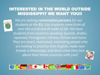 Interested in the world outside Mississippi? WE WANT YOU!!
