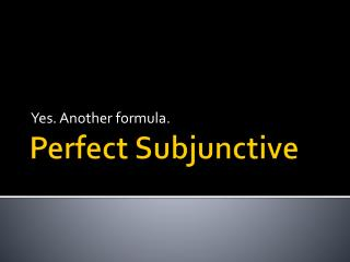 Perfect Subjunctive