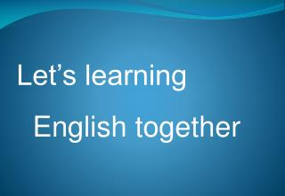 Let�s  learning   English  together