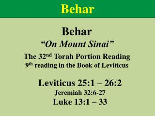 "Behar ""On Mount Sinai"" The  32 nd  Torah  Portion Reading 9 th  reading  in the Book of  Leviticus"