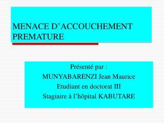 MENACE D ACCOUCHEMENT PREMATURE