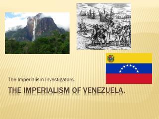 The Imperialism of Venezuela.