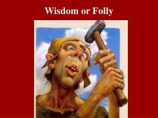Wisdom or Folly