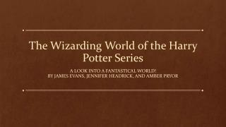 The Wizarding World of the Harry Potter Series