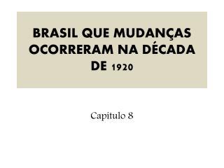 BRASIL QUE MUDANÇAS OCORRERAM NA DÉCADA DE 1920