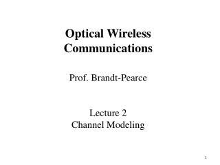 Prof. Brandt-Pearce Lecture  2 Channel Modeling