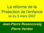 La r forme de la Protection de lenfance loi du 5 mars 2007