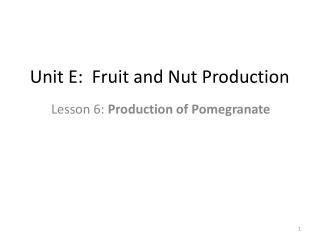 Unit E:  Fruit and Nut Production