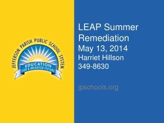 LEAP Summer Remediation May 13, 2014 Harriet Hillson 349-8630