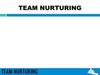 TEAM NURTURING