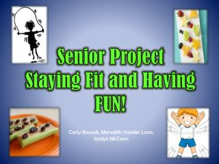 Senior Project Staying Fit and Having FUN!