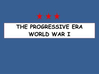 THE PROGRESSIVE ERA WORLD WAR I