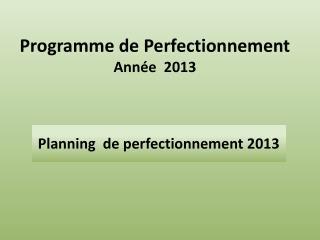 Programme de Perfectionnement  Année  2013