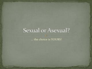 Sexual or Asexual?