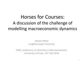 Horses for Courses:  A discussion of the challenge of modelling macroeconomic dynamics