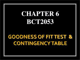 GOODNESS OF FIT TEST  & CONTINGENCY TABLE
