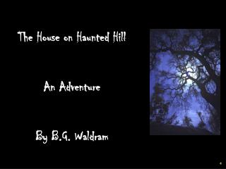 The House on Haunted Hill An Adventure   By B.G. Waldram