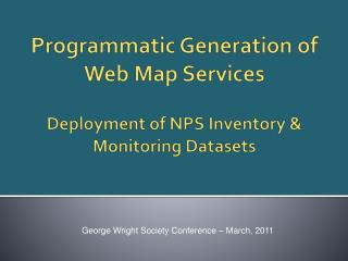 Programmatic Generation of Web Map Services Deployment of NPS Inventory & Monitoring Datasets
