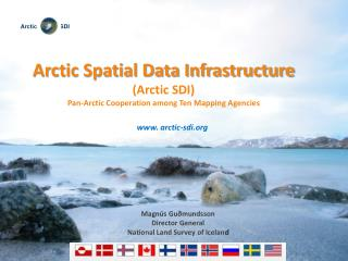 Arctic Spatial Data Infrastructure  (Arctic SDI) Pan-Arctic Cooperation among Ten Mapping Agencies