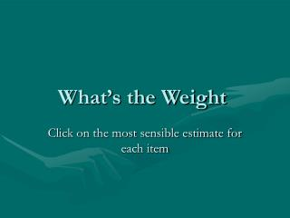 What s the Weight