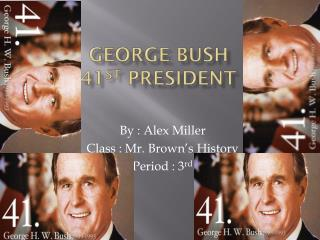 George Bush 41 st  president