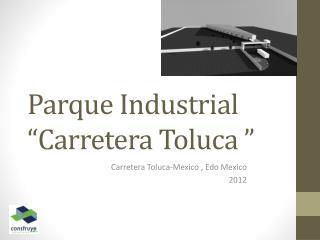 """Parque  Industrial """" Carretera  Toluca """""""