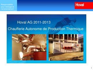 Hoval  AG 2011-2013 Chaufferie  Autonome de  Production Thermique