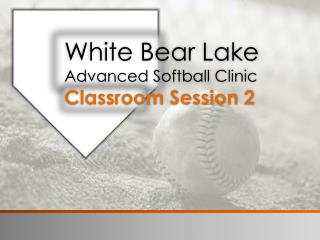 White Bear Lake Advanced Softball Clinic Classroom Session 2