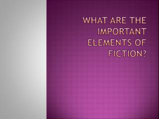 What are the important elements of Fiction?