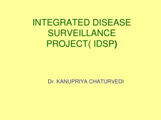 INTEGRATED DISEASE SURVEILLANCE  PROJECT IDSP