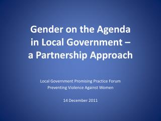 Gender on the Agenda  in Local Government �  a Partnership Approach