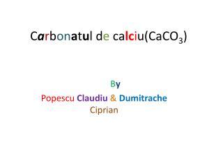 C a r b on a t u l d e  ca lc i u(CaCO 3 )