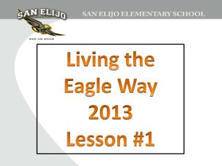 Living the Eagle Way 2013 Lesson #1