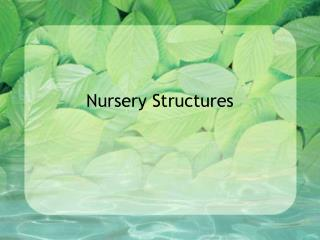 Nursery Structures