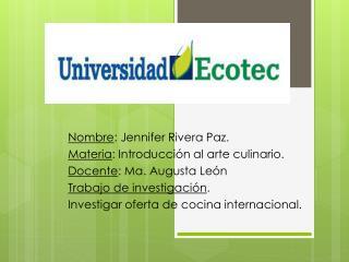 Nombre : Jennifer Rivera Paz. Materia : Introducción al arte culinario.