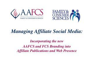 Managing  Affiliate  Social  Media: Incorporating the new