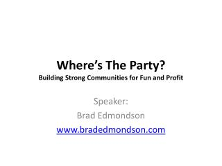 Where's The Party? Building Strong Communities for Fun and Profit