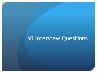 50 Interview Questions
