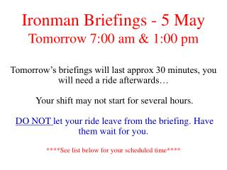 Ironman Briefings - 5 May Tomorrow 7:00 am & 1:00 pm