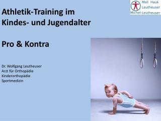 Athletik-Training im  Kindes- und Jugendalter Pro & Kontra Dr. Wolfgang Leutheuser
