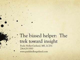 The biased helper:  The trek toward insight