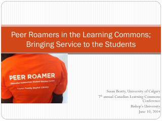 Peer Roamers in the Learning Commons;  Bringing Service to the Students
