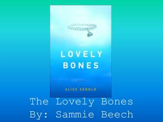 The Lovely Bones By: Sammie Beech
