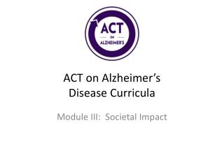 ACT on Alzheimer's  Disease Curricula